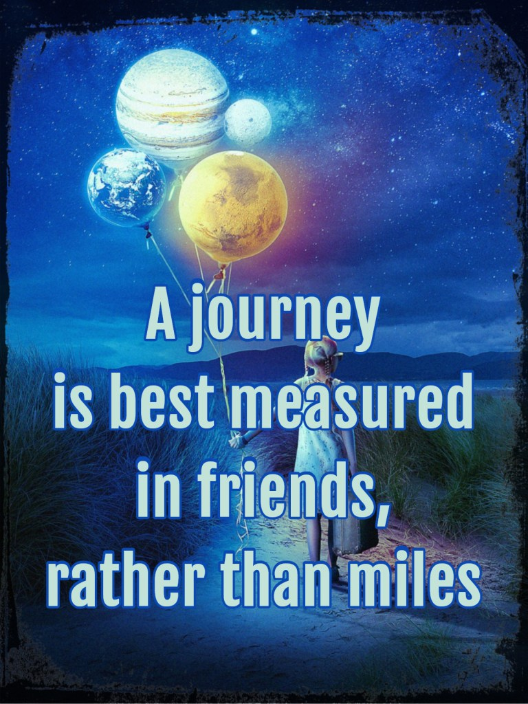 A journey is best measured in friends rather than miles bekitschig.blog