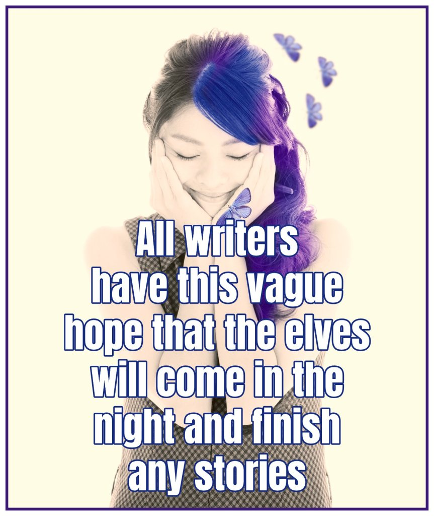 bekitschig blog Quotes All writers have this vague hope that the elves will come in the night and finish any stories bekitschig blog