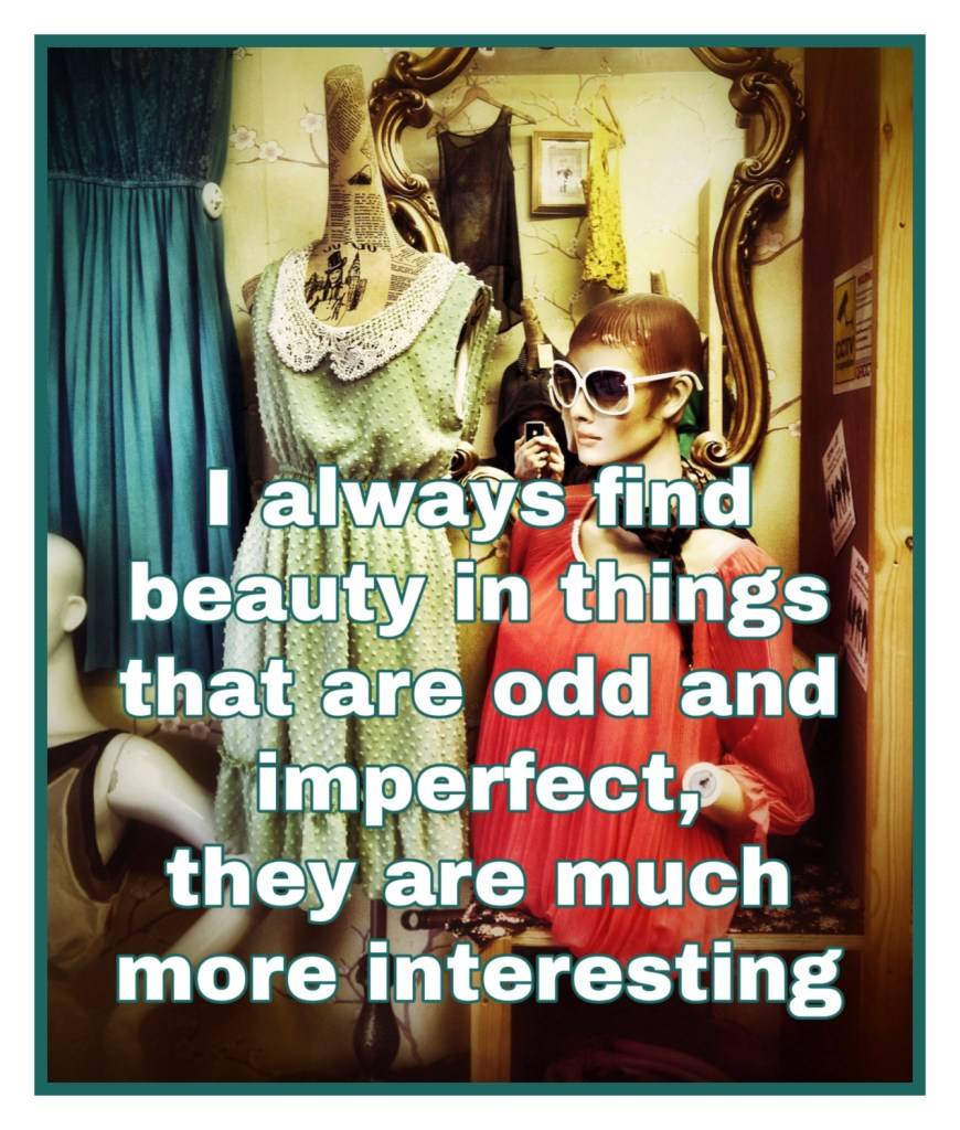 I always find beauty in things that are odd and imperfect, they are much more interesting.   Marc Jacobs bekitschig blog