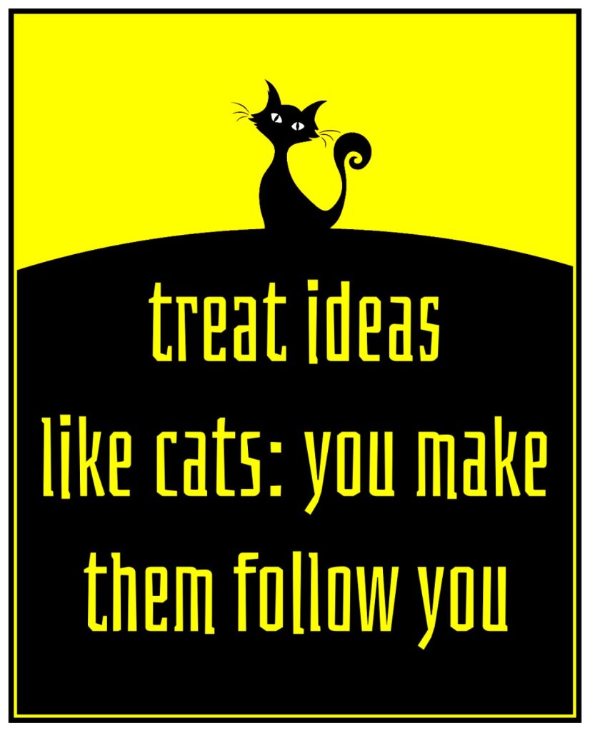Ray Bradbury Quote - That's the great secret of creativity. You treat ideas like cats: you make them follow you ...  bekitschig.blog