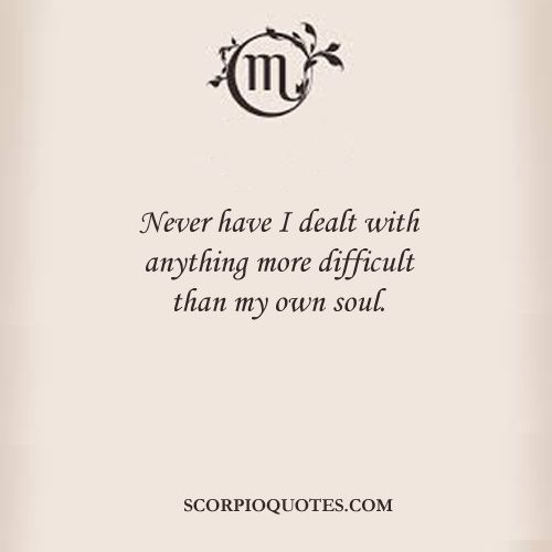 Never have I dealt with anything more difficult than my own soul. #scorpio