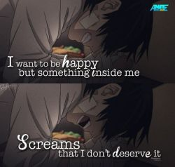 When I finally felt alive I told myself that I don't deserve this… I deserve pain.