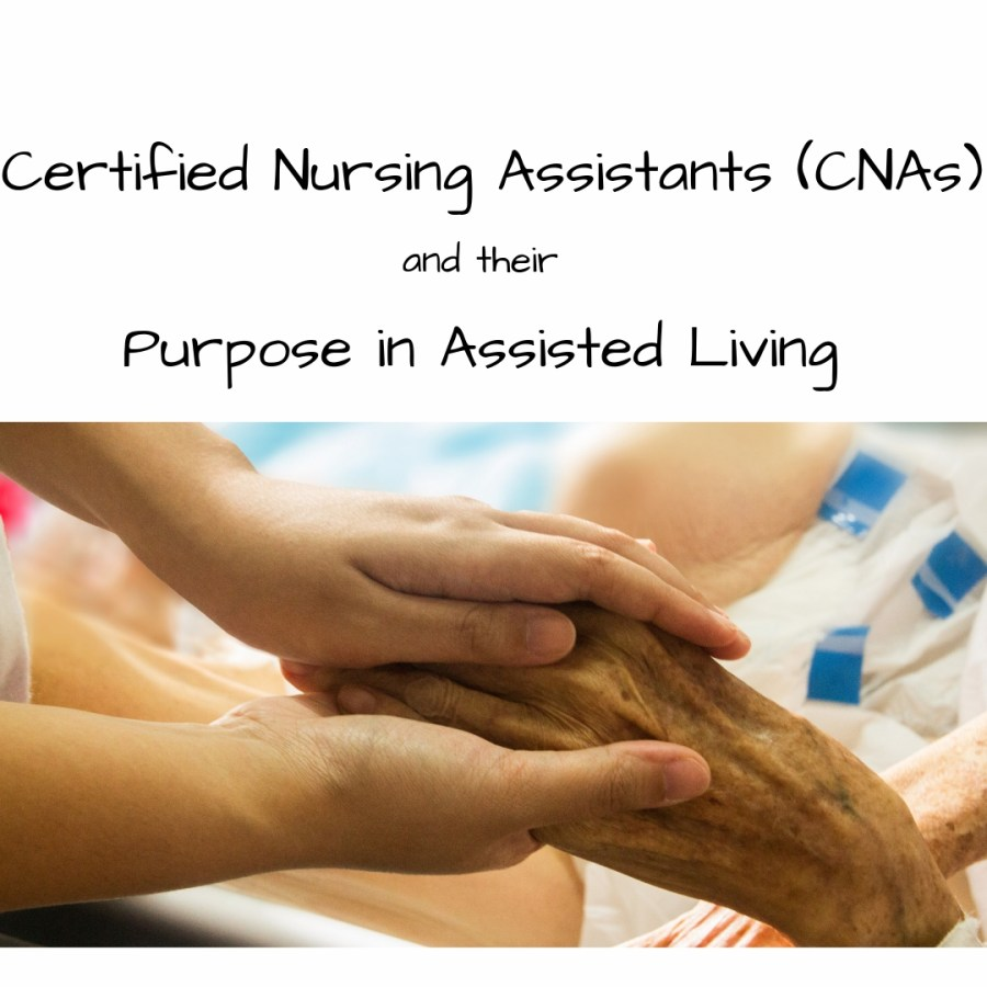 CNA, Certified Nursing Assistant, CNAs in assisted living, assisted living, care giving, assisted living care