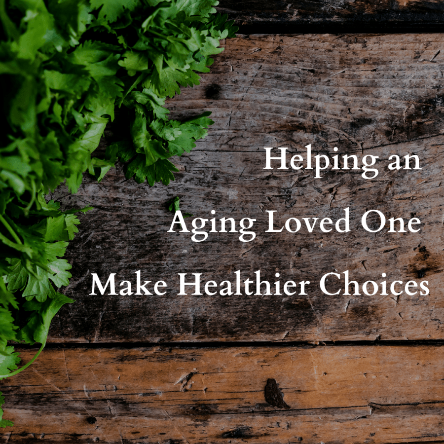 Helping an Aging Loved One Make Healthier Choices