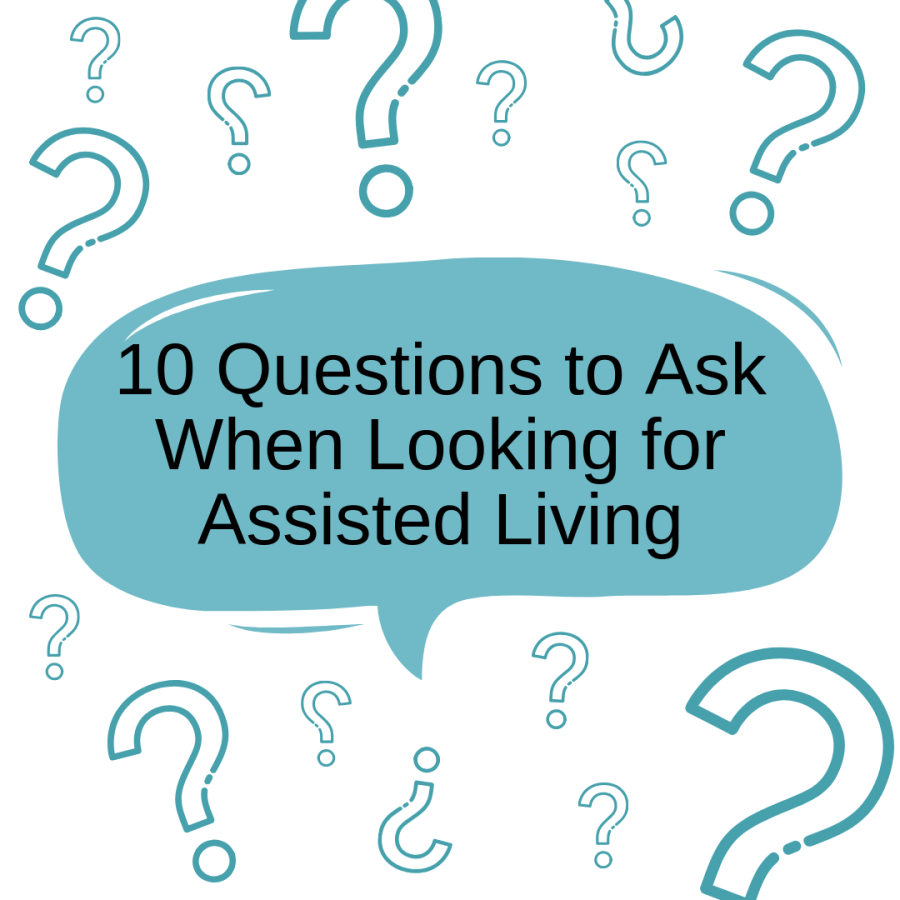 10 questions to ask Assisted Living Facilities