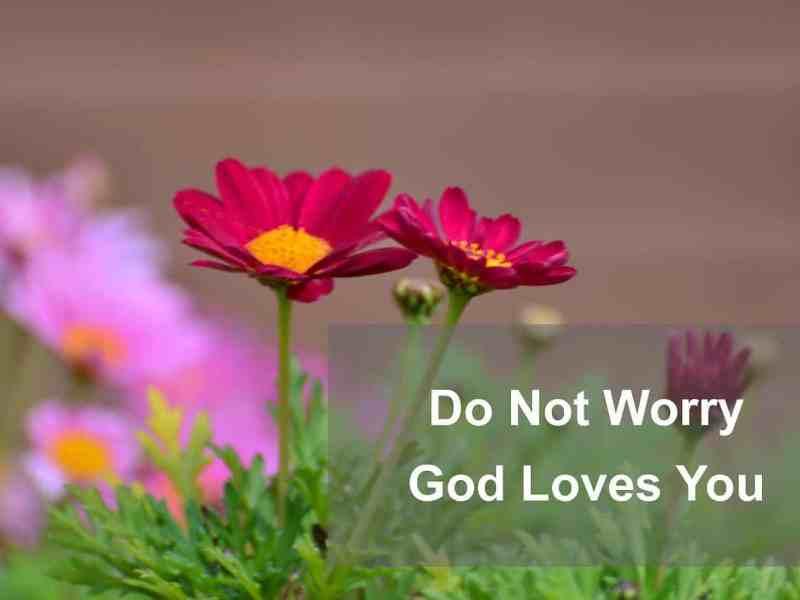 Do Not Worry God Loves You
