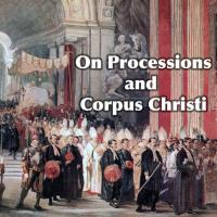 On Corpus Christi, 5 Things You Might Not Know about Processions