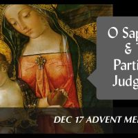 Day 21 (Dec 17) O Sapientia & The Particular Judgment (Advent Meditation)