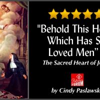 """""""Behold This Heart Which Has So Loved Men"""" - The Sacred Heart of Jesus"""