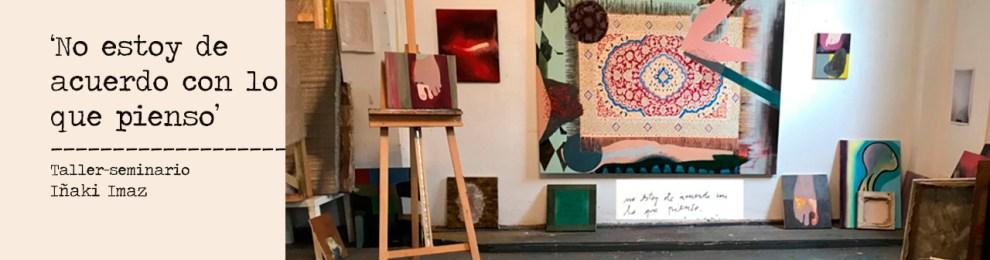Taller-seminario: 'No estoy de acuerdo con lo que pienso'-Iñaki Imaz