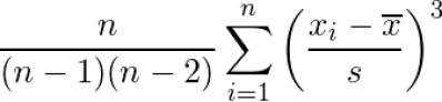 \displaystyle \frac{n}{(n - 1)(n - 2)} \sum_{i = 1}^n \left(\frac{x_i - \overline{x}}{s}\right)^3
