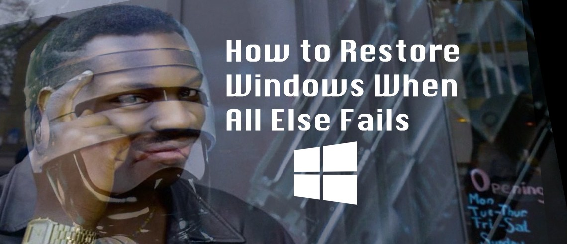 How to Restore Your Entire Windows OS and Still Keep Everything Intact When All Else Fails