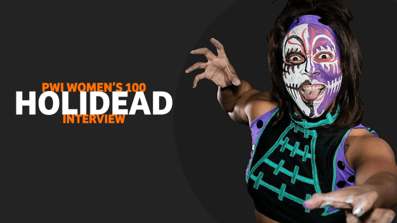 PWI Women's 100 Interview Series: #98 Holidead