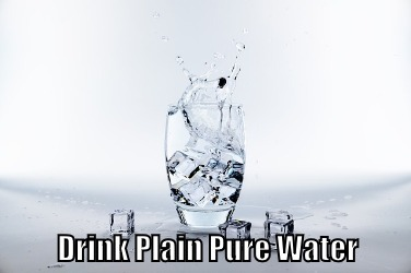 Drink Plain Pure Water