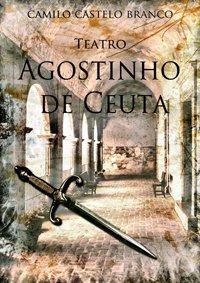 Teatro-Agostinho de Ceuta de Camilo Castelo Branco
