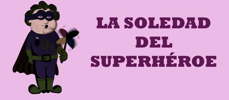 La soledad del superhéroe