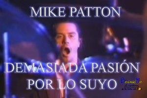 Mike Patton Demasiada pasión por lo suyo