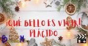 Clásicos Navideños: ¡Qué bello es vivir! y Plácido