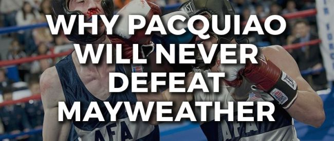 Why Pacquiao Will Never Defeat Mayweather