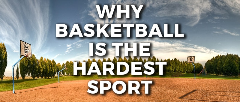 Why Basketball is the Hardest Sport