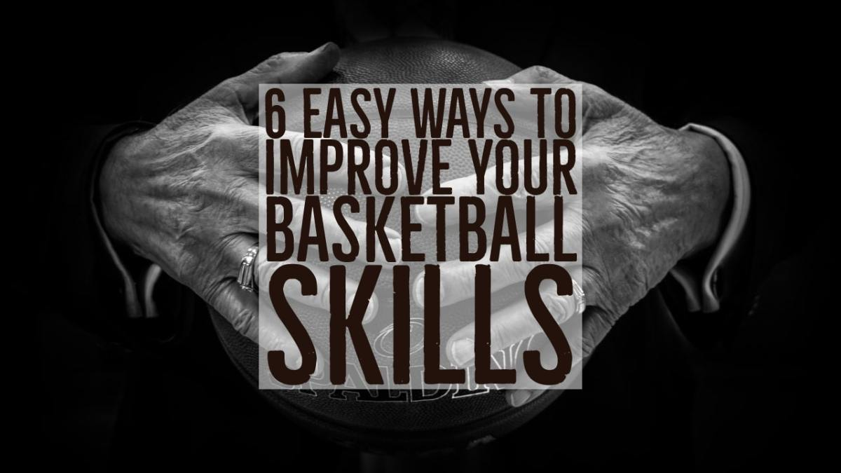 6 Easy Ways To Improve Your Basketball Skills