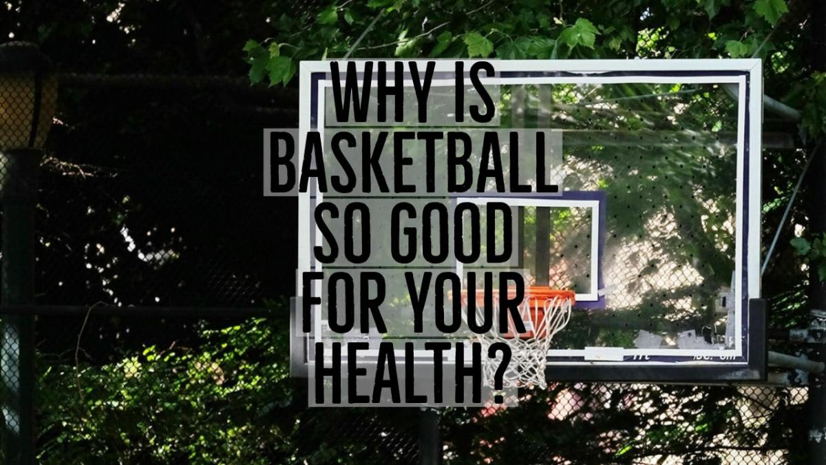 Why Is Basketball So Good For Your Health?