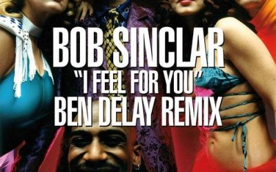 """Bob Sinclar – """"I feel for you"""" (Ben Delay Remix)"""