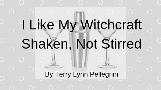I like My Witchcraft Shaken Not Stirred