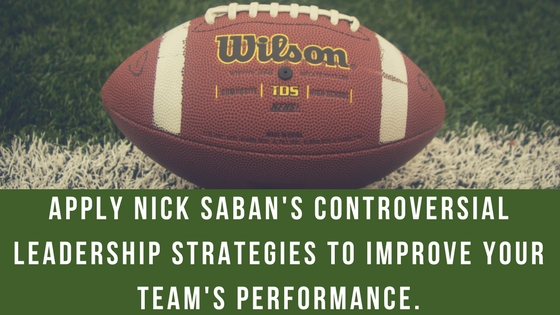 3 Counterintuitive Nick Saban Strategies to Lead Your Team