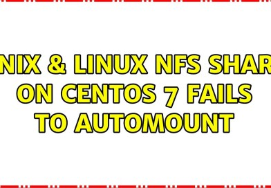 Unix & Linux: NFS Share on Centos 7 Fails to automount (2 Solutions!!)