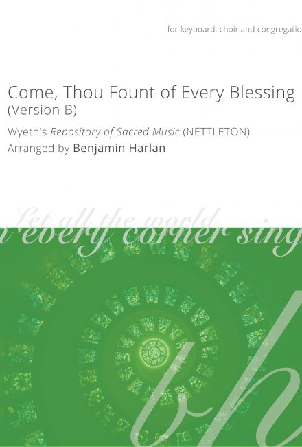 Come, Thou Fount of Every Blessing (Version B)