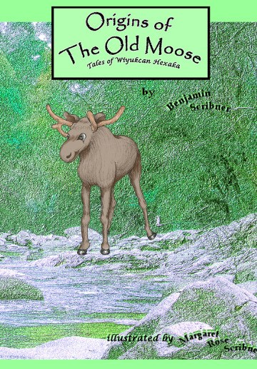 Origins of the Old Moose: Tales of Wiyukcan Hexaka