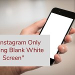 Instagram White Screen Problem Solution