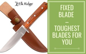 Fixed Blade – Toughest Blades For You