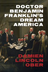 Doctor Benjamin Franklin's Dream America by Damien Lincoln Ober