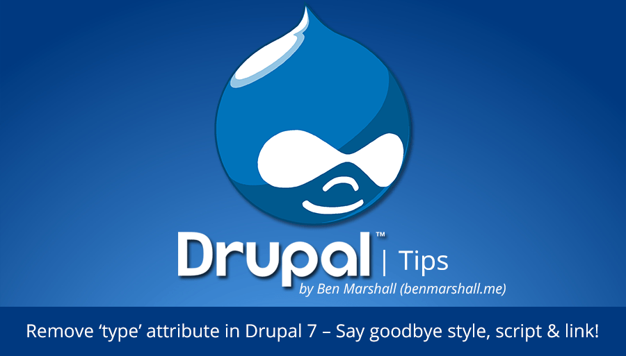Remove 'type' attribute in Drupal 7 – Say goodbye style, script & link!