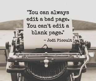 """You can always edit a bad page. You can't edit a blank page."" — Jodi Picoult"