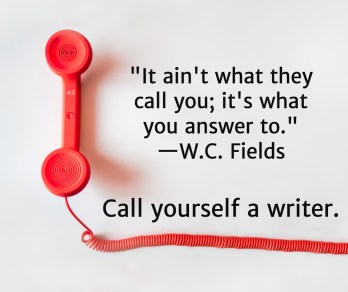 """It ain't what they call you; it's what you answer to."" — WC Fields"