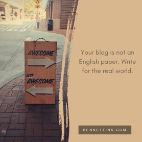 Your blog is not an English paper. Write for the real world.