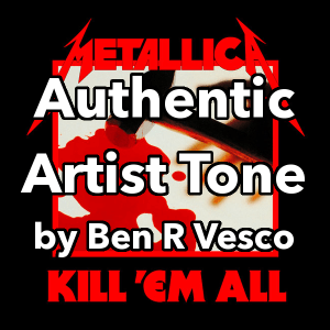 kill em all authentic artist guitar tone