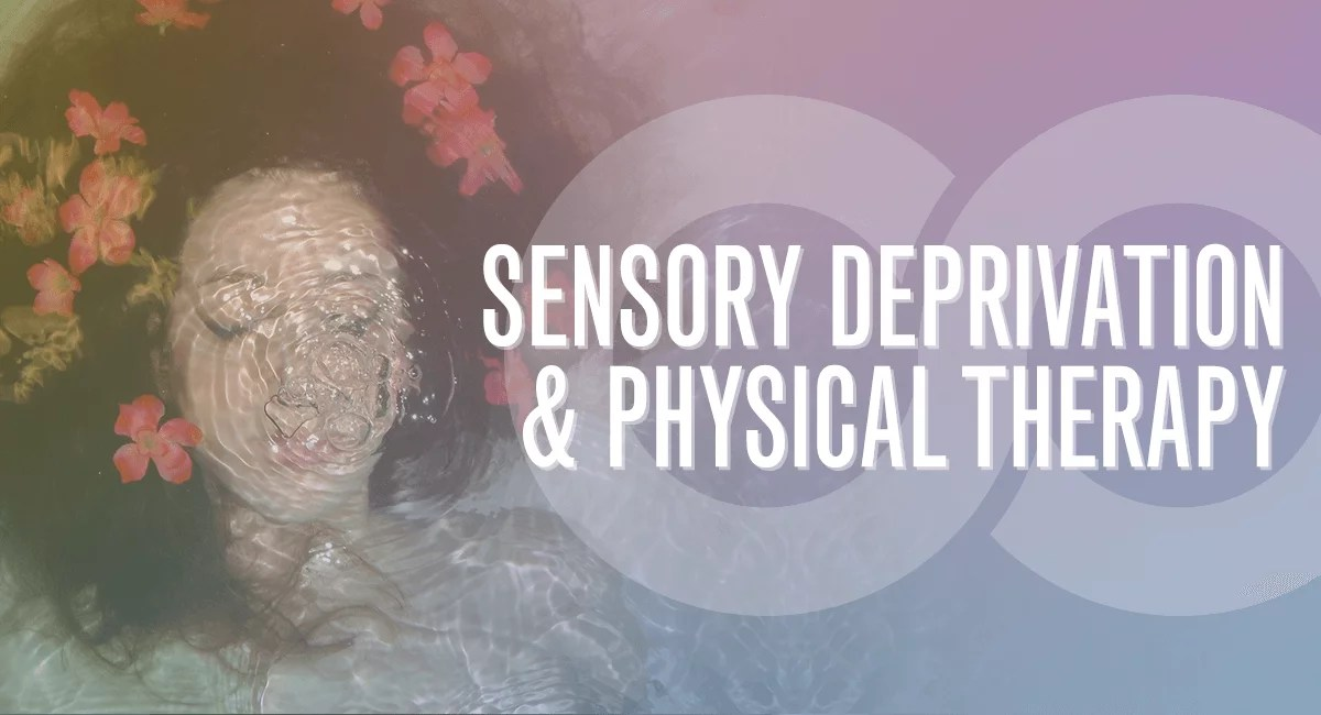 Sensory Deprivation And Physical Therapy