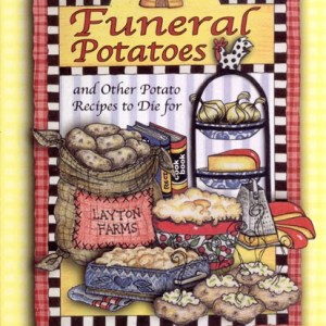 Funeral Potatoes and Other Potato Recipes to Die For