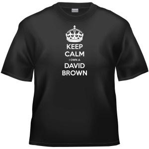 Keep calm I own a David Brown t-shirt