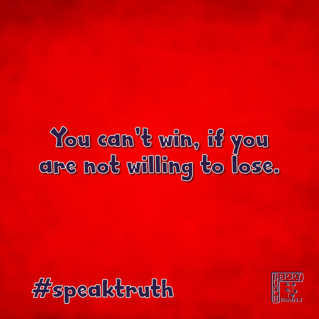 You can't win, if you are not willing to lose. #Speaktruth