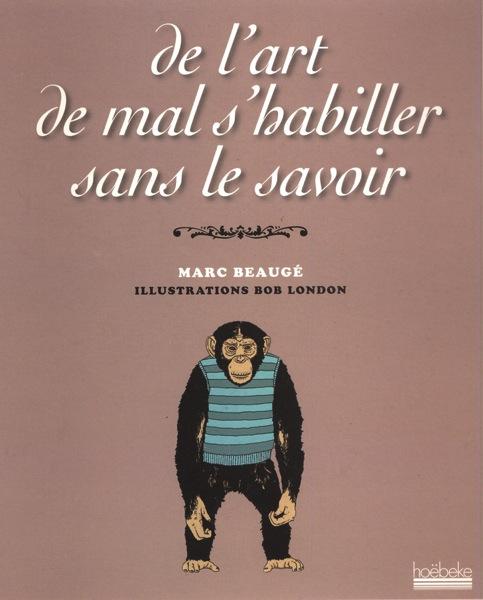 De l'art de mal s'habiller sans le savoir par Marc Beaugé