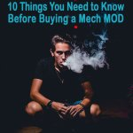 10 Things You Need to Know Before Buying a Mech Mod