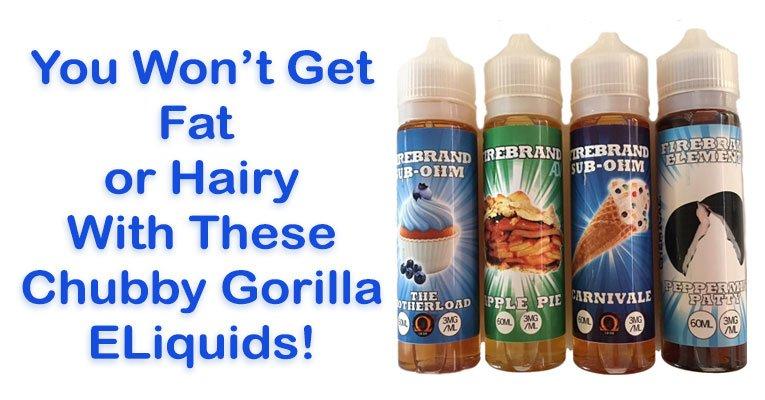 Review of Firebrand Chubby Gorilla eLiquids