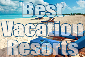 best vacation resorts