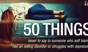 50 things never to say to someone who self harms has an eating disorder or struggles with depression - 50 Things Never to Say to Someone Who Self Harms, Has an Eating Disorder or Struggles with Depression
