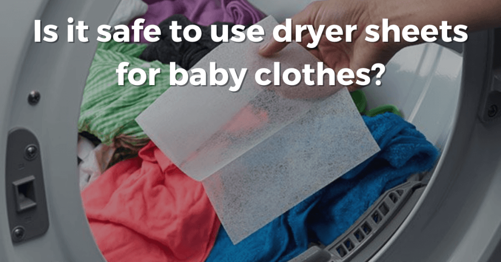 Is it safe to use dryer sheets for baby clothes